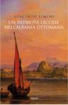 «Un patriota leccese nell'Albania ottomana », di Giacinto Simini, pp. 128, Argo Editrice, Lecce, 2011, Euro 12,00